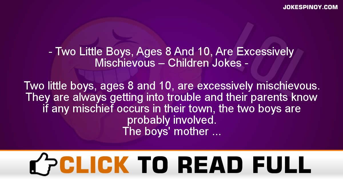 Two Little Boys, Ages 8 And 10, Are Excessively Mischievous – Children Jokes