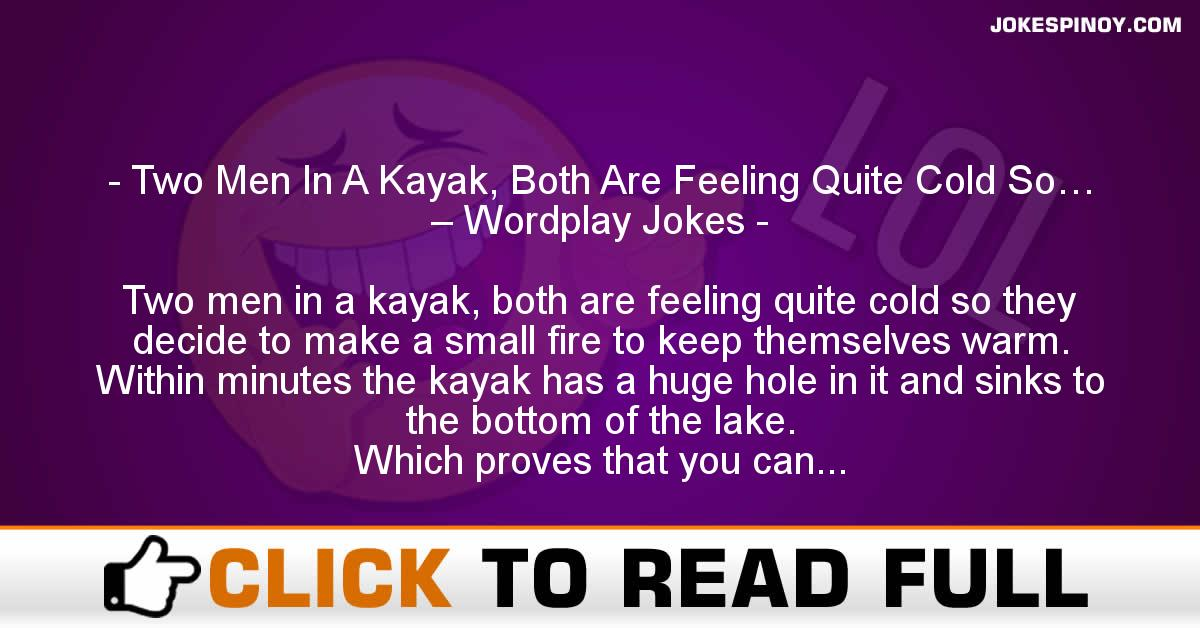 Two Men In A Kayak, Both Are Feeling Quite Cold So… – Wordplay Jokes