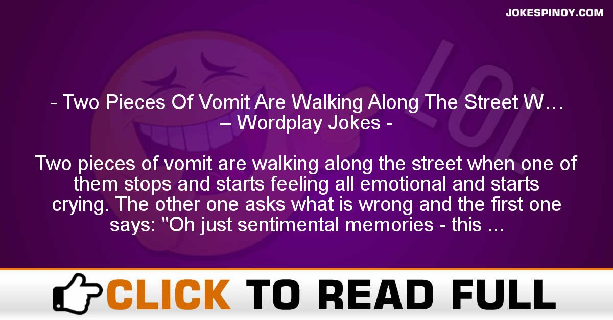 Two Pieces Of Vomit Are Walking Along The Street W… – Wordplay Jokes