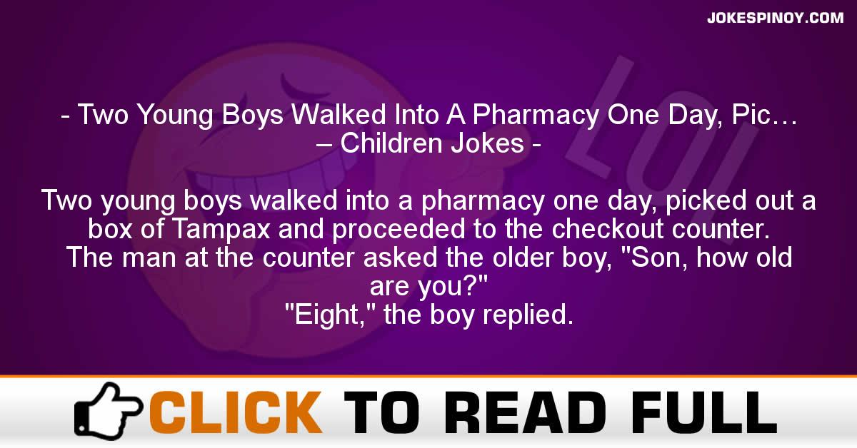 Two Young Boys Walked Into A Pharmacy One Day, Pic… – Children Jokes