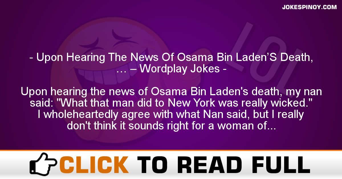 Upon Hearing The News Of Osama Bin Laden'S Death, … – Wordplay Jokes
