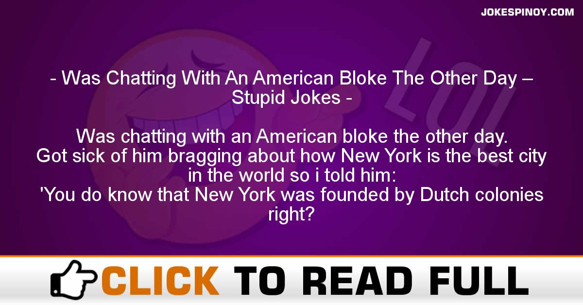 Was Chatting With An American Bloke The Other Day – Stupid Jokes