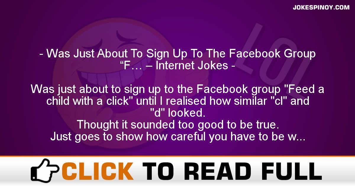 """Was Just About To Sign Up To The Facebook Group """"F… – Internet Jokes"""