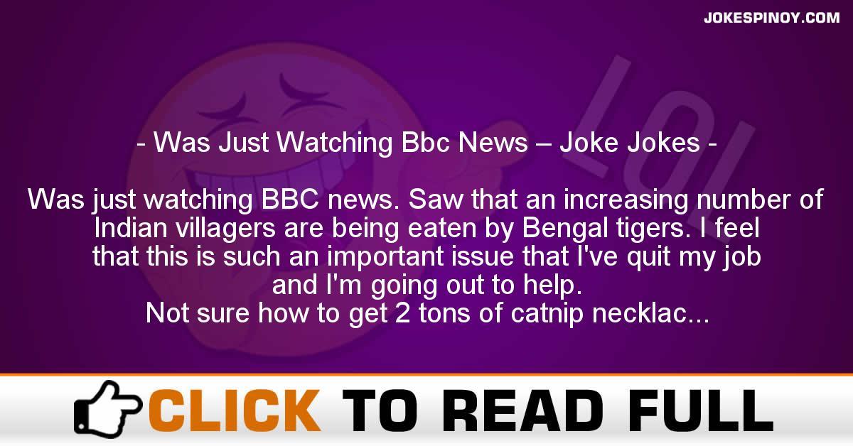 Was Just Watching Bbc News – Joke Jokes