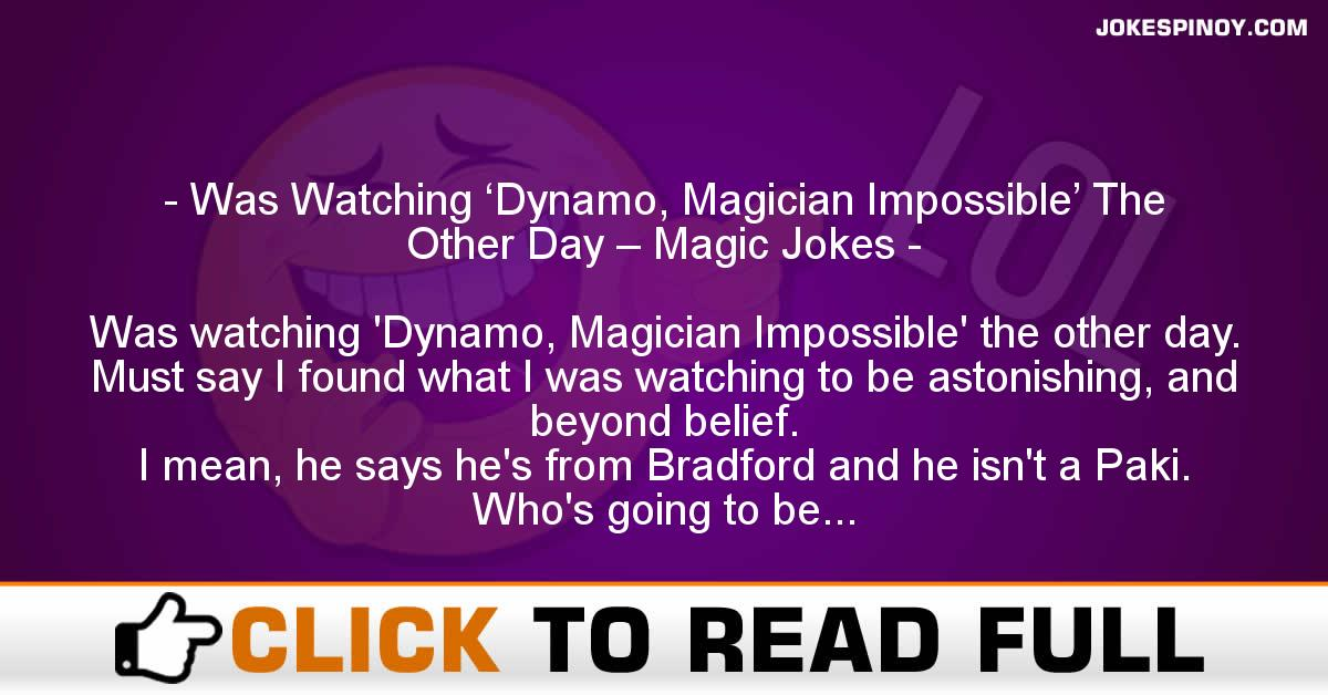 Was Watching 'Dynamo, Magician Impossible' The Other Day – Magic Jokes