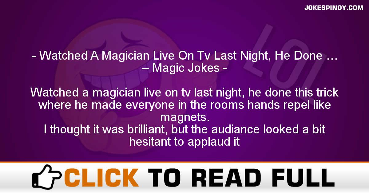 Watched A Magician Live On Tv Last Night, He Done … – Magic Jokes