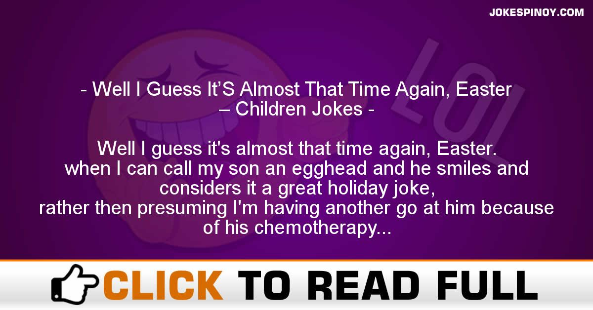 Well I Guess It'S Almost That Time Again, Easter – Children Jokes
