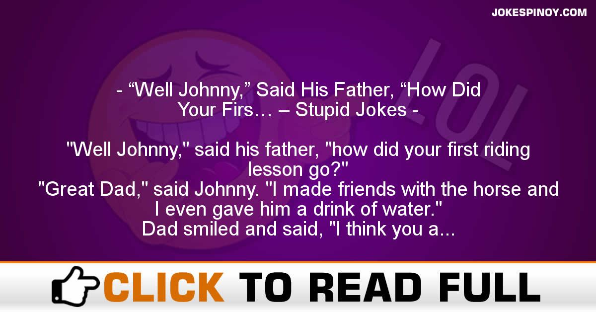 """Well Johnny,"" Said His Father, ""How Did Your Firs… – Stupid Jokes"
