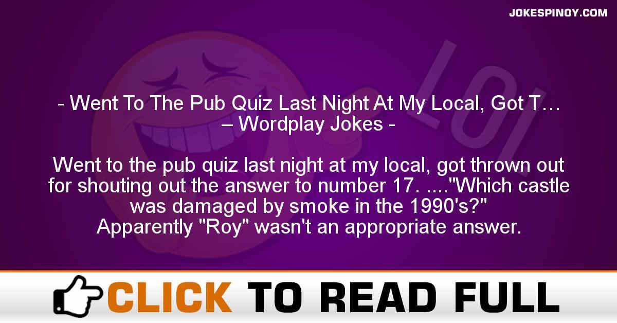 Went To The Pub Quiz Last Night At My Local, Got T… – Wordplay Jokes