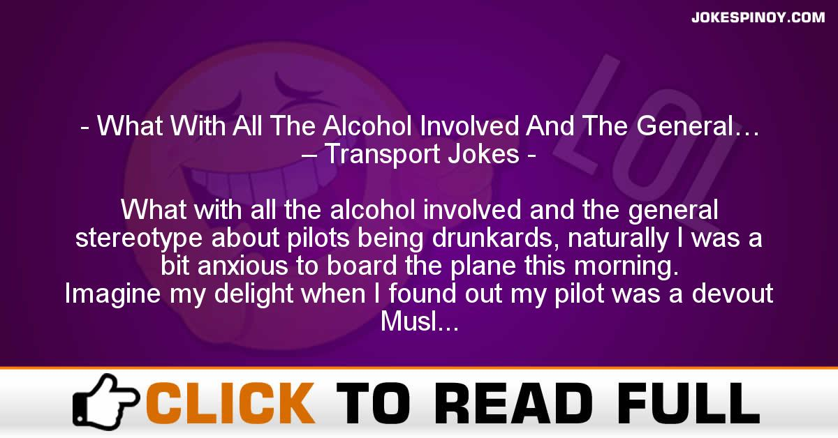 What With All The Alcohol Involved And The General… – Transport Jokes