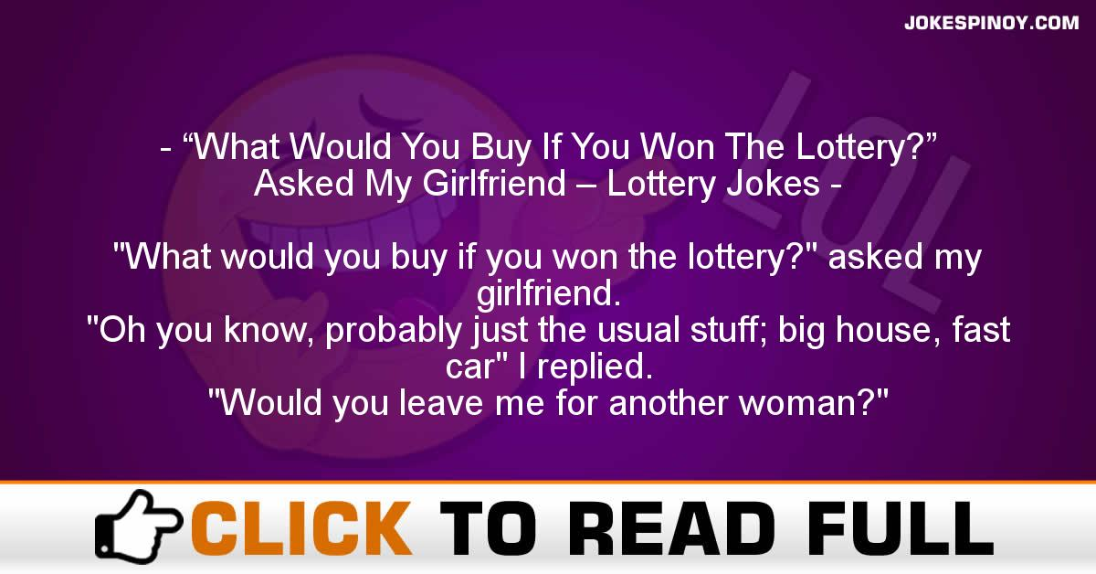 """What Would You Buy If You Won The Lottery?"" Asked My Girlfriend – Lottery Jokes"