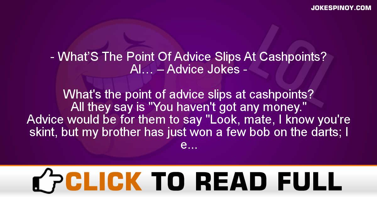What'S The Point Of Advice Slips At Cashpoints? Al… – Advice Jokes