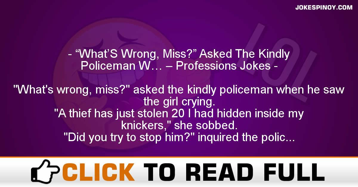"""What'S Wrong, Miss?"" Asked The Kindly Policeman W… – Professions Jokes"