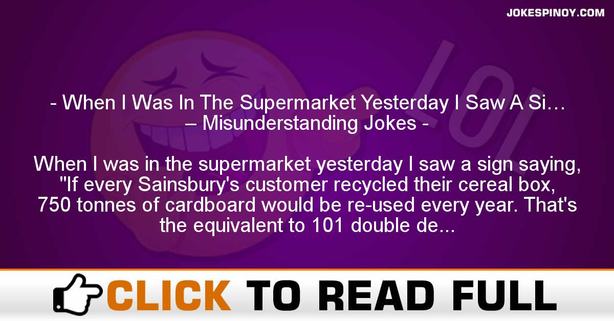 When I Was In The Supermarket Yesterday I Saw A Si… – Misunderstanding Jokes
