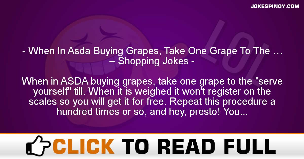 When In Asda Buying Grapes, Take One Grape To The … – Shopping Jokes
