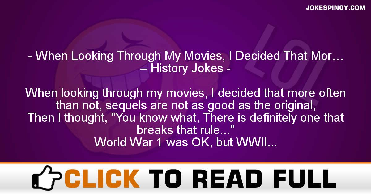 When Looking Through My Movies, I Decided That Mor… – History Jokes