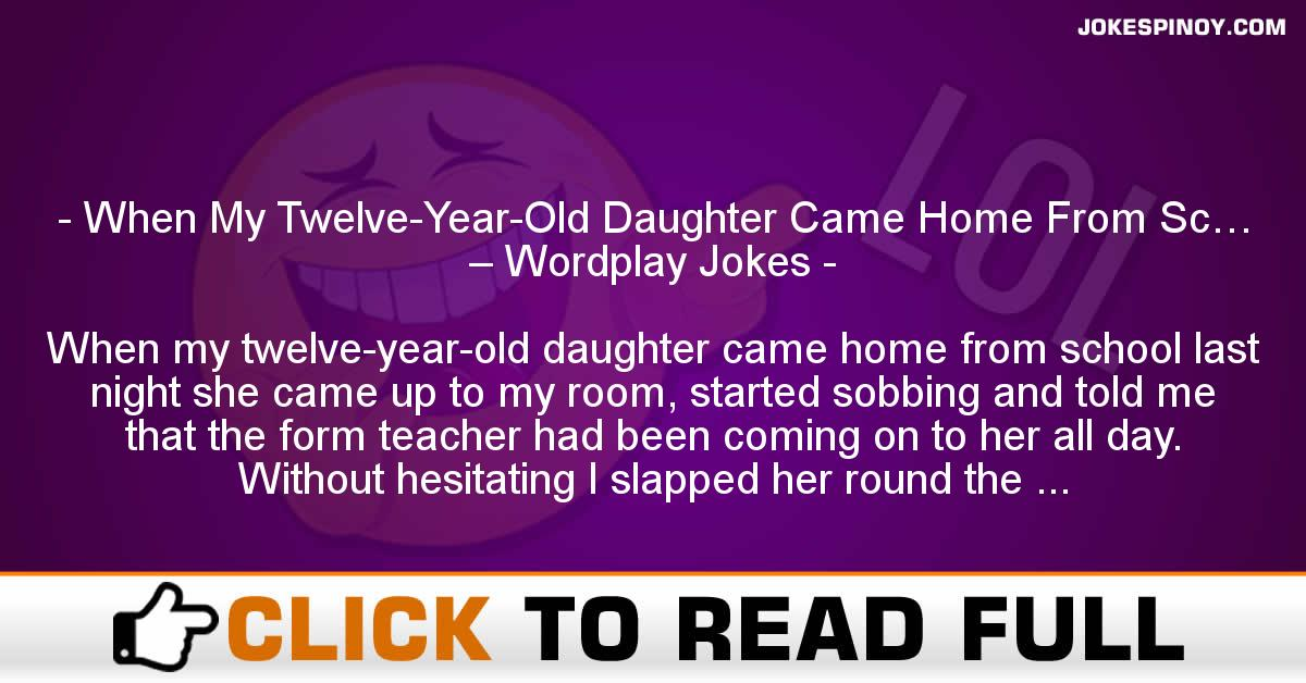 When My Twelve-Year-Old Daughter Came Home From Sc… – Wordplay Jokes