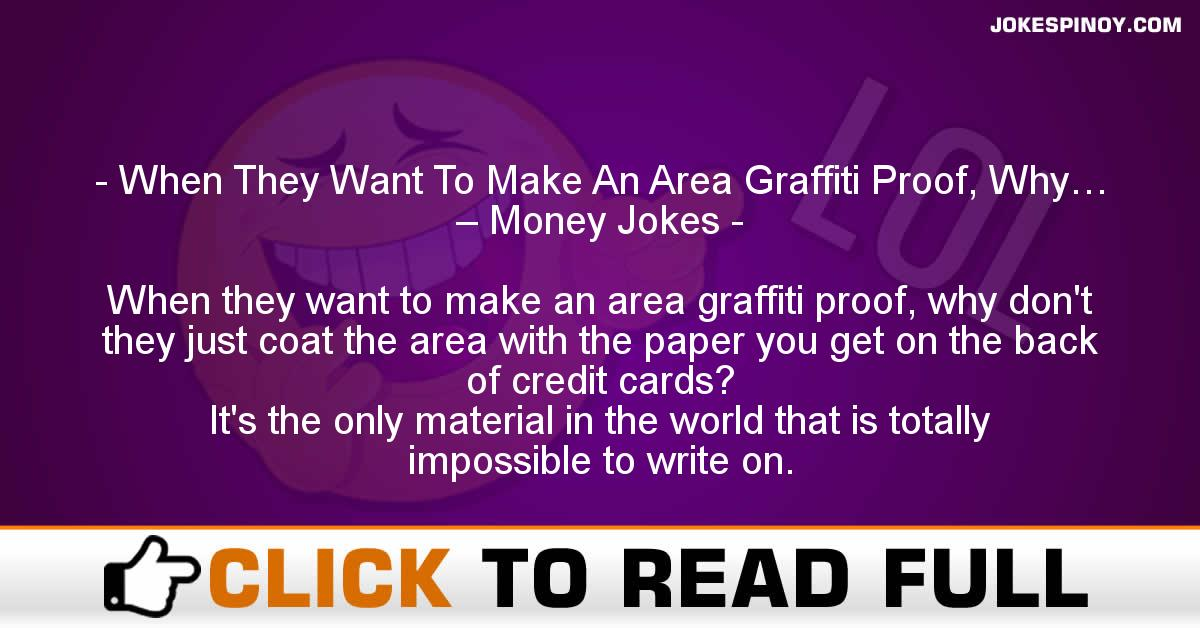 When They Want To Make An Area Graffiti Proof, Why… – Money Jokes