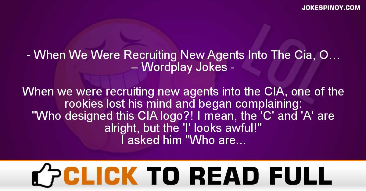 When We Were Recruiting New Agents Into The Cia, O… – Wordplay Jokes