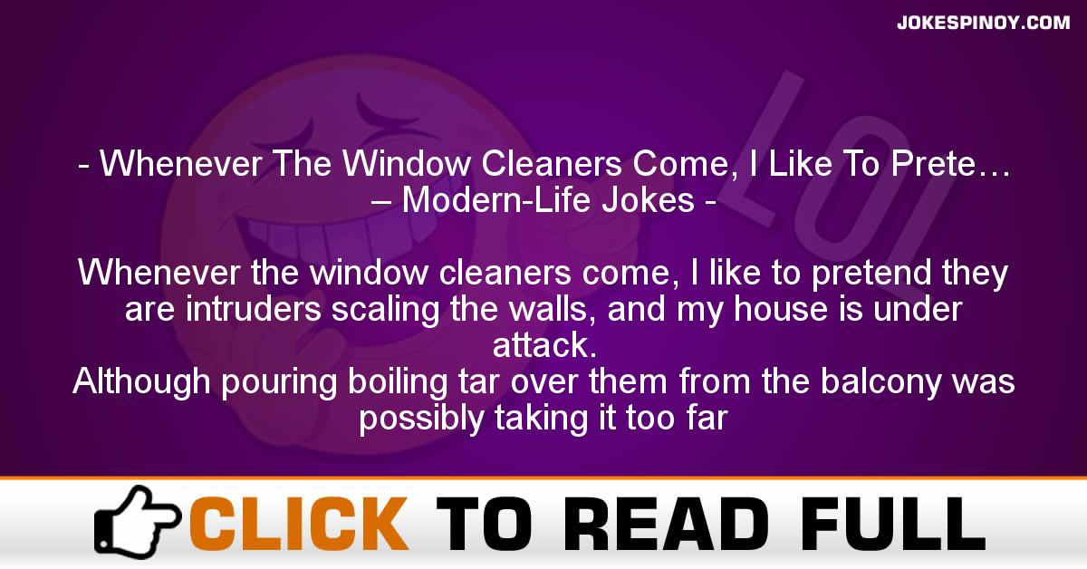 Whenever The Window Cleaners Come, I Like To Prete… – Modern-Life Jokes