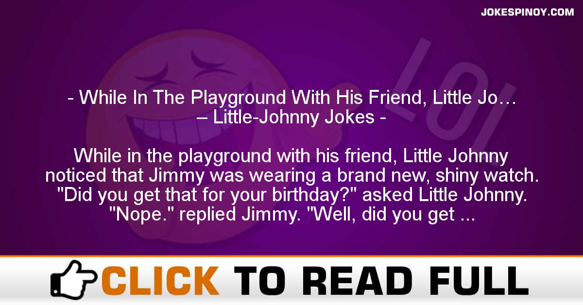 While In The Playground With His Friend, Little Jo… – Little-Johnny Jokes
