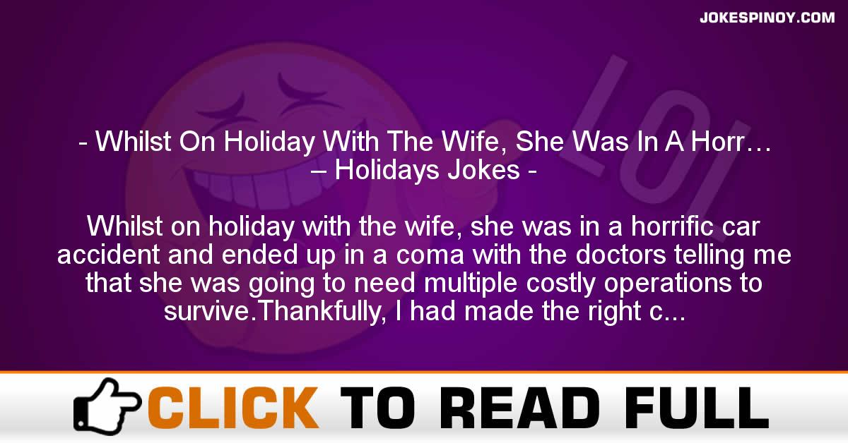 Whilst On Holiday With The Wife, She Was In A Horr… – Holidays Jokes