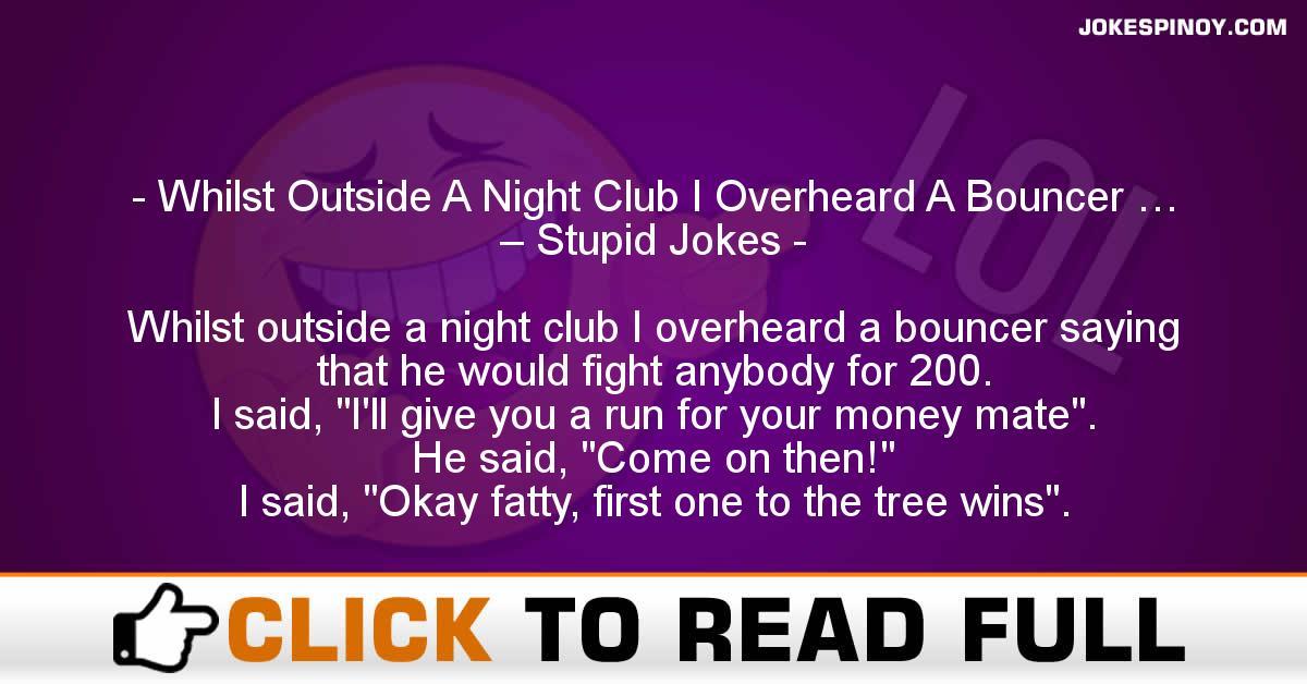Whilst Outside A Night Club I Overheard A Bouncer … – Stupid Jokes