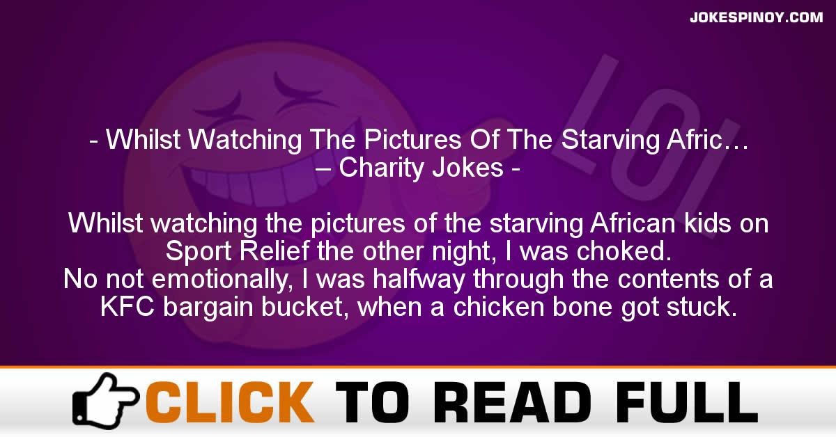 Whilst Watching The Pictures Of The Starving Afric… – Charity Jokes