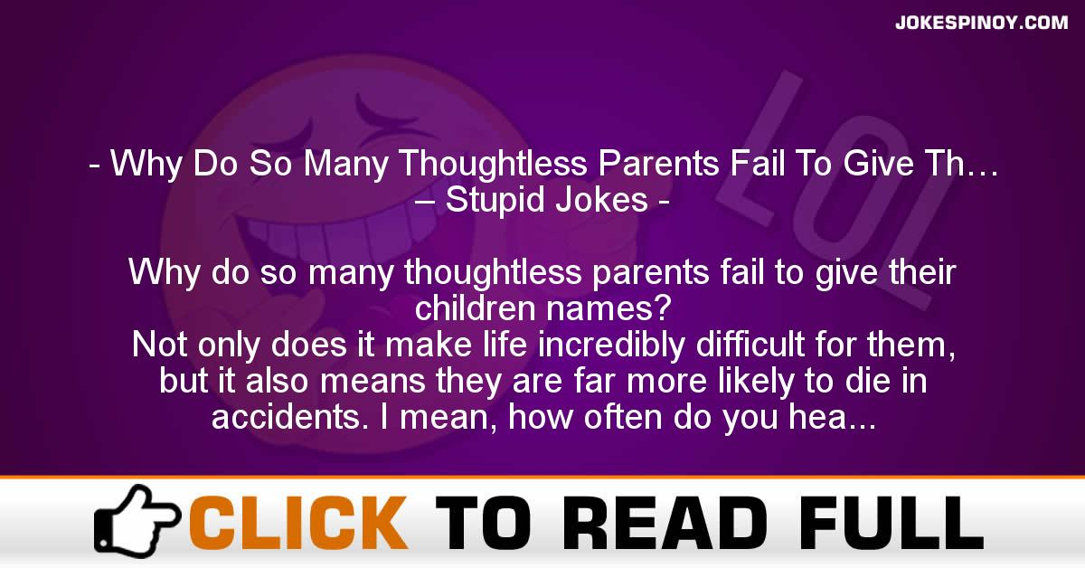 Why Do So Many Thoughtless Parents Fail To Give Th… – Stupid Jokes