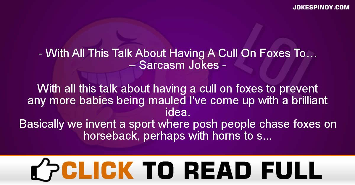 With All This Talk About Having A Cull On Foxes To… – Sarcasm Jokes