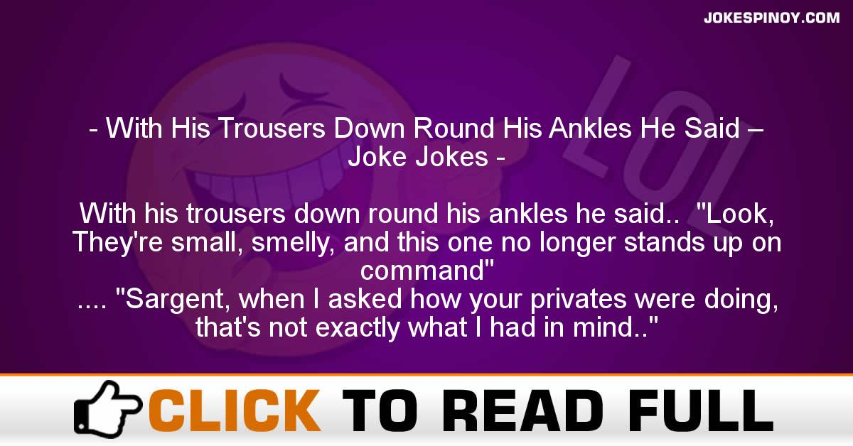 With His Trousers Down Round His Ankles He Said – Joke Jokes
