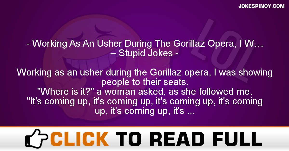 Working As An Usher During The Gorillaz Opera, I W… – Stupid Jokes