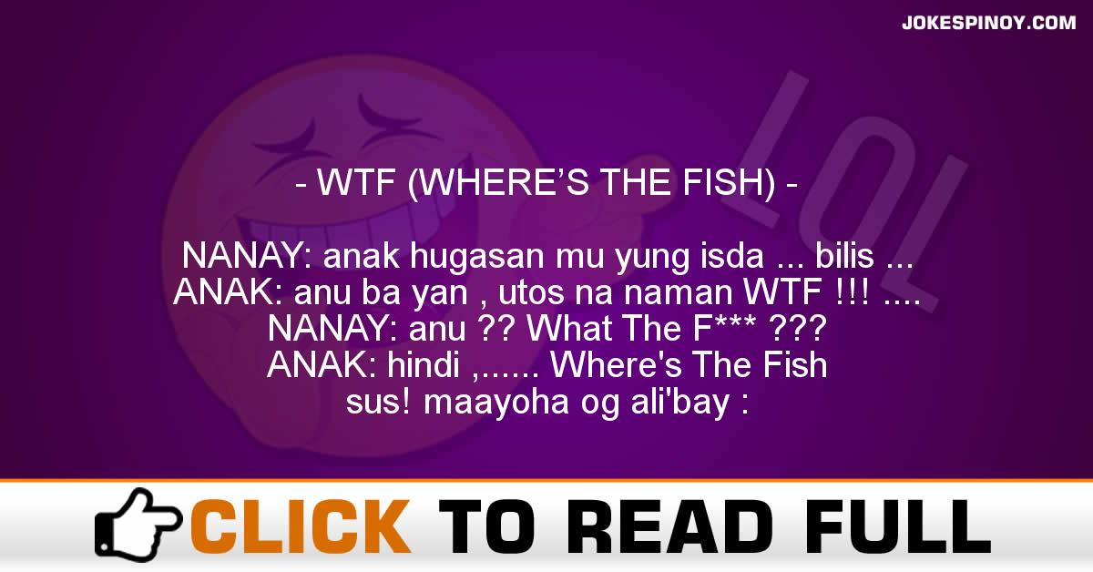 WTF (WHERE'S THE FISH)