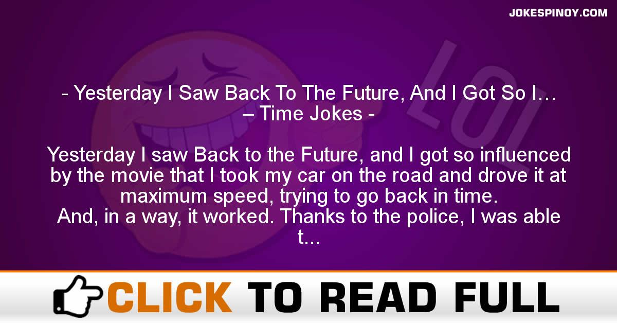 Yesterday I Saw Back To The Future, And I Got So I… – Time Jokes