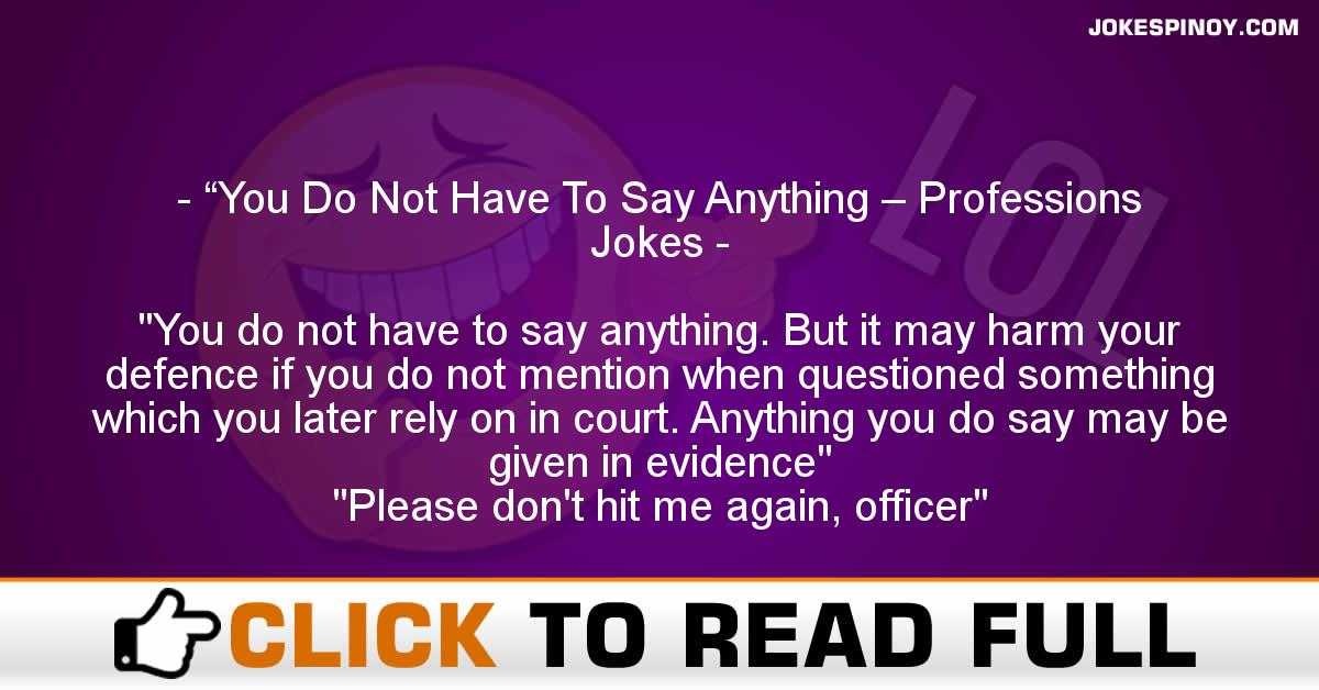 """""""You Do Not Have To Say Anything – Professions Jokes"""