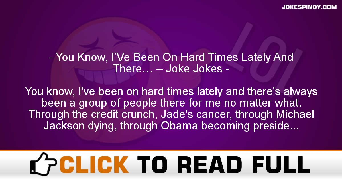 You Know, I'Ve Been On Hard Times Lately And There… – Joke Jokes