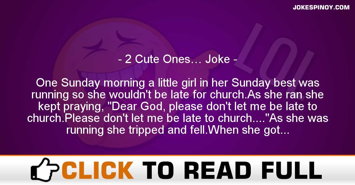 2 Cute Ones… Joke