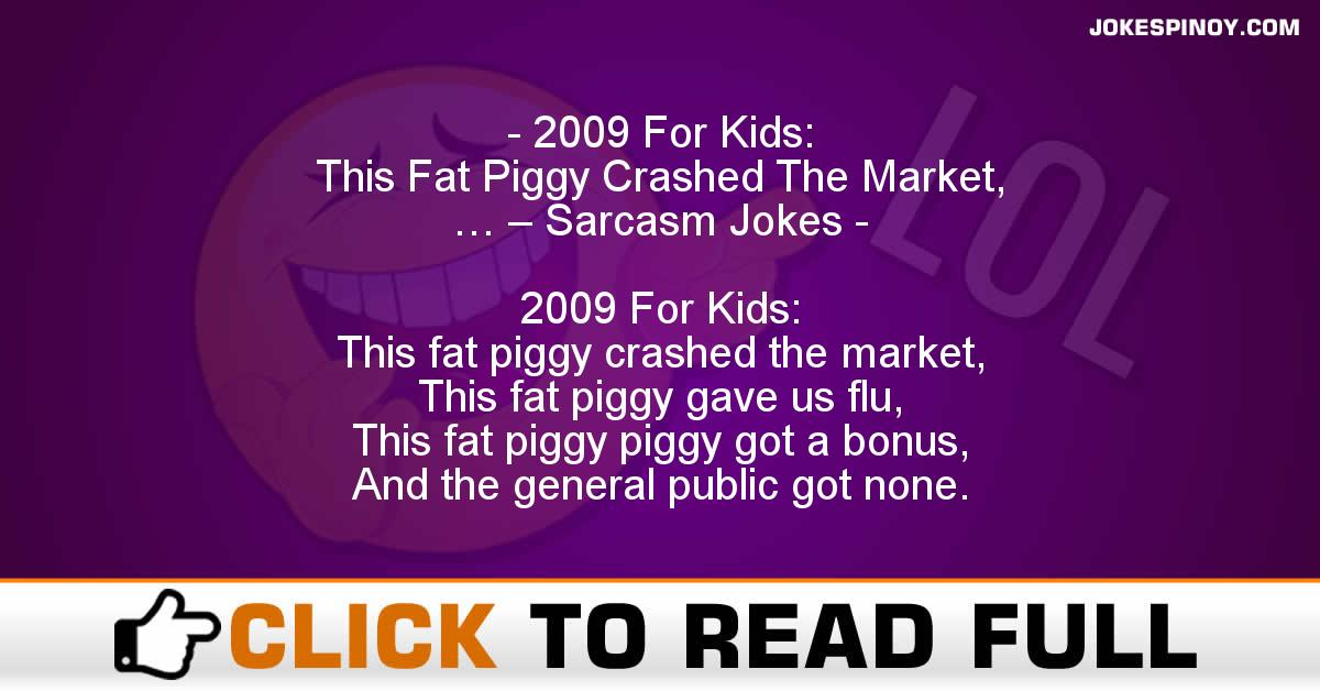 2009 For Kids: This Fat Piggy Crashed The Market, … – Sarcasm Jokes
