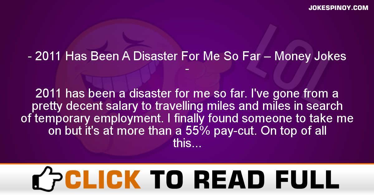 2011 Has Been A Disaster For Me So Far – Money Jokes