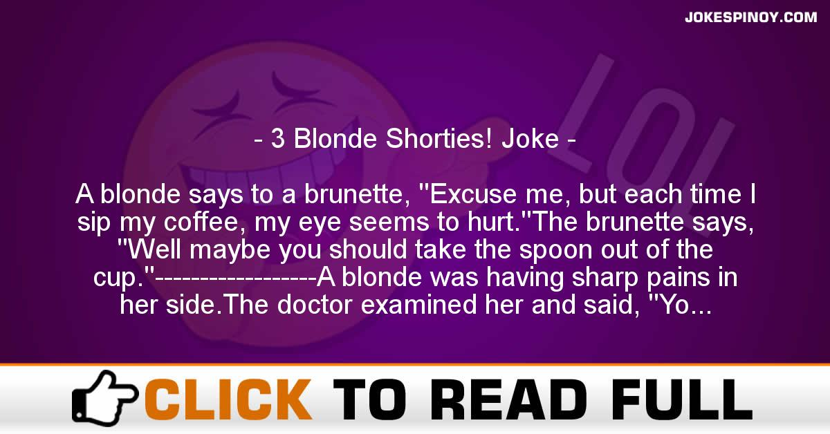 3 Blonde Shorties! Joke