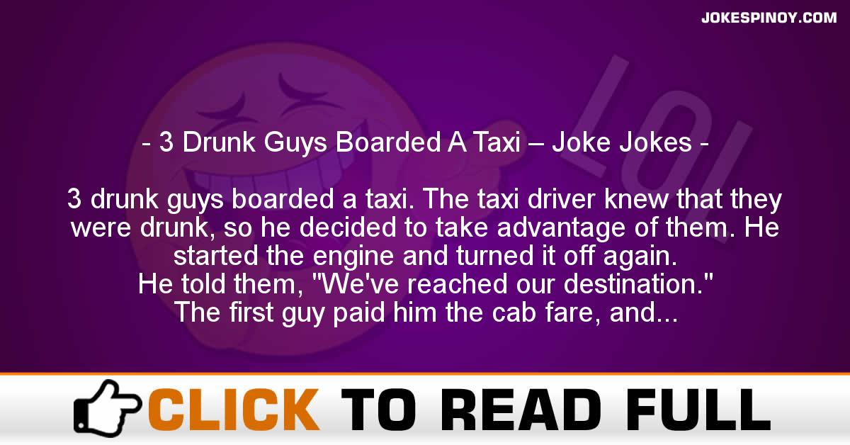 3 Drunk Guys Boarded A Taxi – Joke Jokes