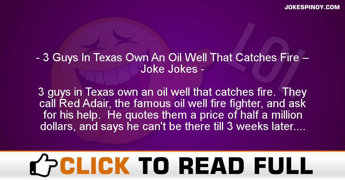 3 Guys In Texas Own An Oil Well That Catches Fire – Joke Jokes