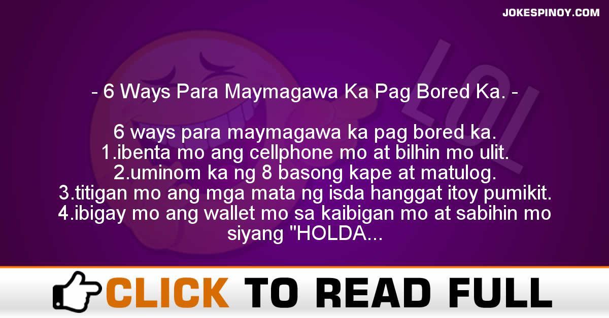 6 Ways Para Maymagawa Ka Pag Bored Ka.