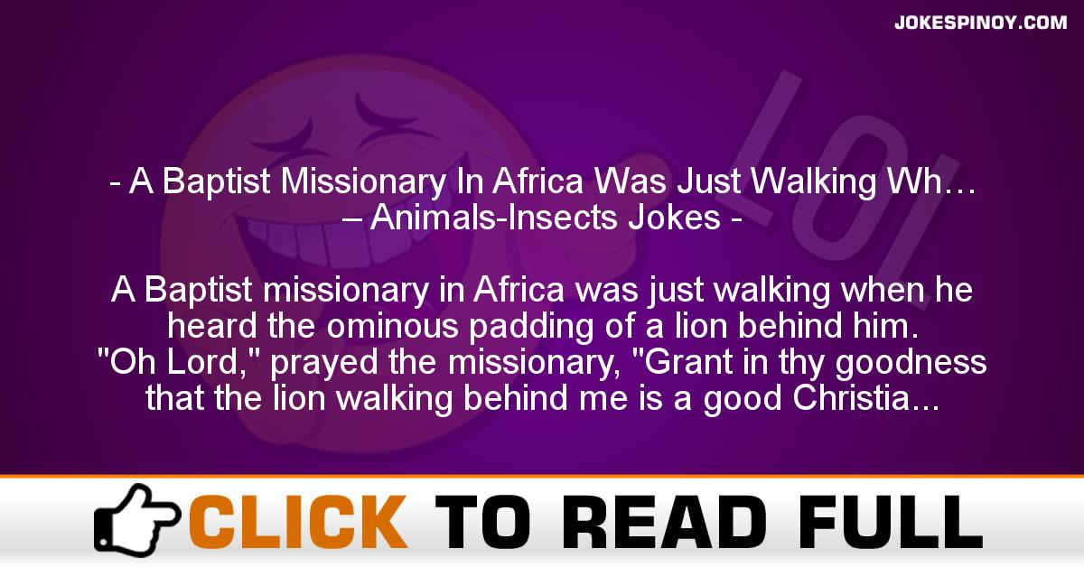 A Baptist Missionary In Africa Was Just Walking Wh… – Animals-Insects Jokes