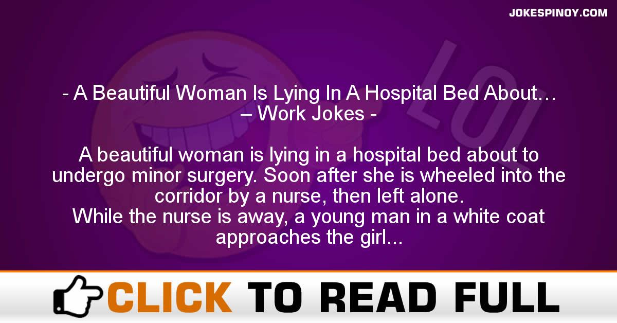 A Beautiful Woman Is Lying In A Hospital Bed About… – Work Jokes