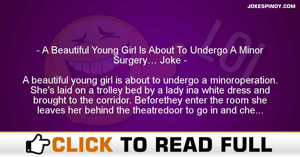 A Beautiful Young Girl Is About To Undergo A Minor Surgery… Joke