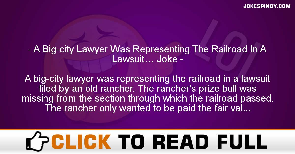 A Big-city Lawyer Was Representing The Railroad In A Lawsuit… Joke