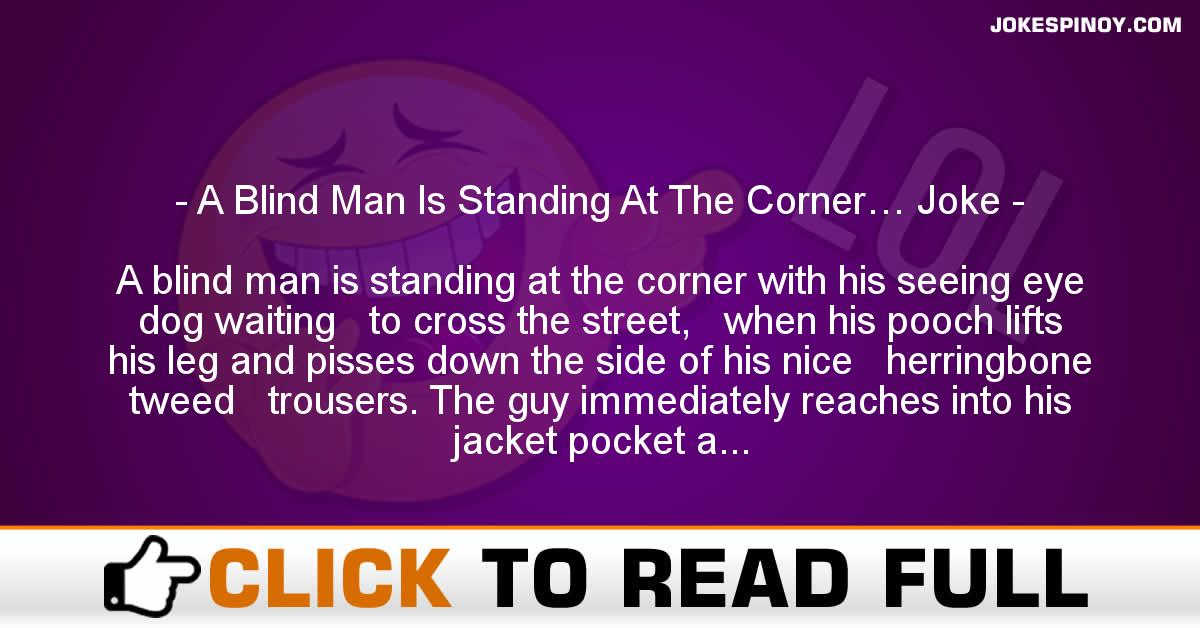 A Blind Man Is Standing At The Corner… Joke