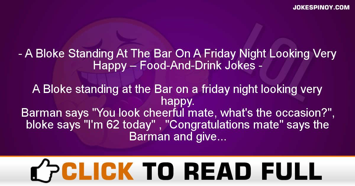 A Bloke Standing At The Bar On A Friday Night Looking Very Happy – Food-And-Drink Jokes