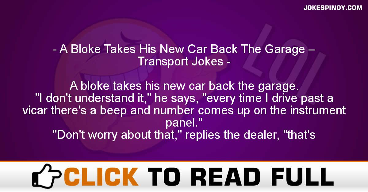A Bloke Takes His New Car Back The Garage – Transport Jokes